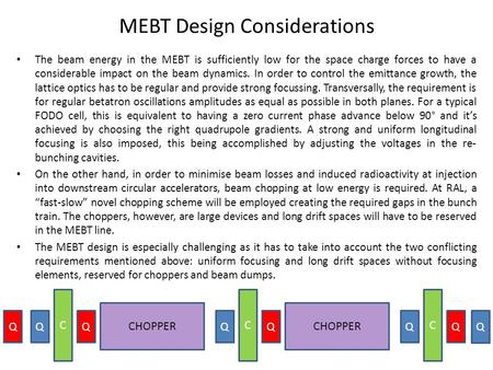 MEBT Design Considerations The beam energy in the MEBT is sufficiently low for the space charge forces to have a considerable impact on the beam dynamics.