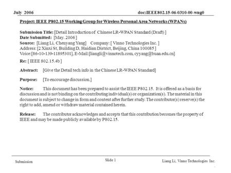 July 2006 doc:IEEE802.15-06-0310-00-wng0 Slide 1 Submission Liang Li, Vinno Technologies Inc.. Project: IEEE P802.15 Working Group for Wireless Personal.