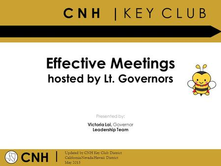 C N H | K E Y C L U B CNH | Updated by CNH Key Club District California-Nevada-Hawaii District May 2013 Presented by: Effective Meetings hosted by Lt.