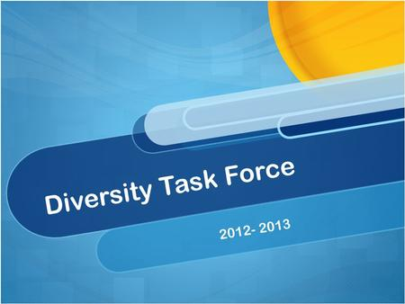 Diversity Task Force 2012- 2013. Equity and Excellence Recruitment and Retention Cultural Awareness and Training Goals for 2012-2013 Subcommittees.