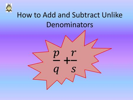 How to Add and Subtract Unlike Denominators Part 1: Addition with Unlike Denominators.