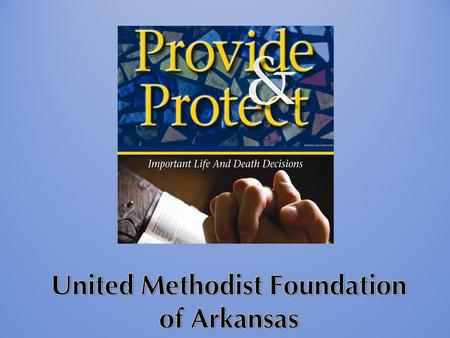 United Methodist Foundation of Arkansas Non-profit chartered in 1963 $130 million in assets Sixth largest of 52 UM Foundations Over 650 accounts 30 Board.