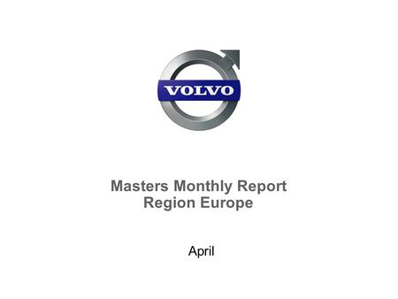 Masters Monthly Report Region Europe April. Volvo Construction Equipment 2 European Masters 2009 April report  All dealers will have different time plans.