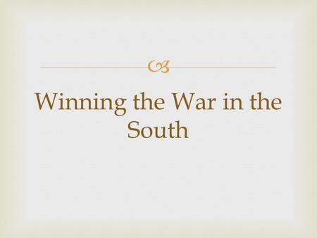  Winning the War in the South.   Explain why the British decided to start fighting in the south.  Discuss how the British were defeated at Yorktown.
