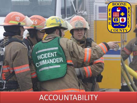 ACCOUNTABILITY DMC. The purpose of an accountability system is to track the location and objectives of all personnel operating within the hazard zone.