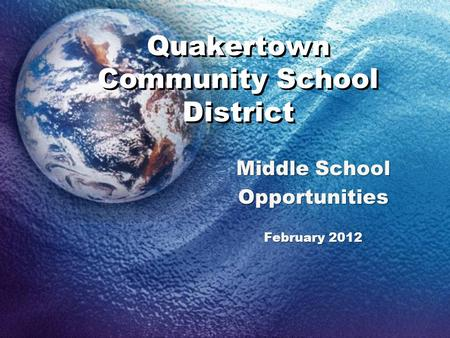 Quakertown Community School District Middle School Opportunities February 2012.