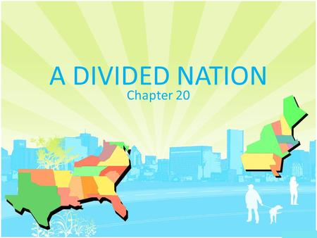A DIVIDED NATION Chapter 20.