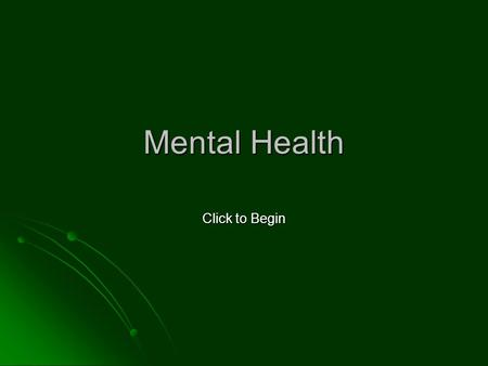 "Mental Health Click to Begin. Good mental health is a very important part of a healthy lifestyle. Have you ever heard the phrase – ""You can make yourself."