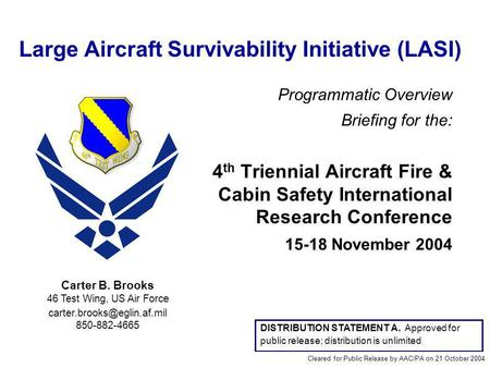 Large Aircraft Survivability Initiative (LASI) Programmatic Overview Briefing for the: 4 th Triennial Aircraft Fire & Cabin Safety International Research.