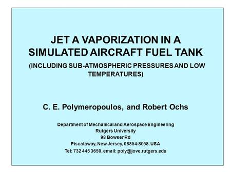 JET A VAPORIZATION IN A SIMULATED AIRCRAFT FUEL TANK (INCLUDING SUB-ATMOSPHERIC PRESSURES AND LOW TEMPERATURES) C. E. Polymeropoulos, and Robert Ochs Department.