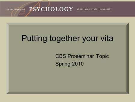 Putting together your vita CBS Proseminar Topic Spring 2010.
