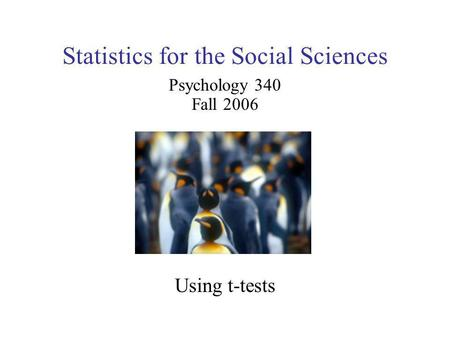 Statistics for the Social Sciences Psychology 340 Fall 2006 Using t-tests.