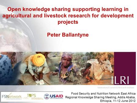 Open knowledge sharing supporting learning in agricultural and livestock research for development projects Peter Ballantyne Food Security and Nutrition.