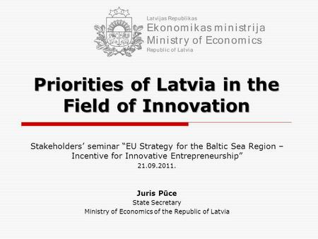 "Priorities of Latvia in the Field of Innovation Stakeholders' seminar ""EU Strategy for the Baltic Sea Region – Incentive for Innovative Entrepreneurship"""