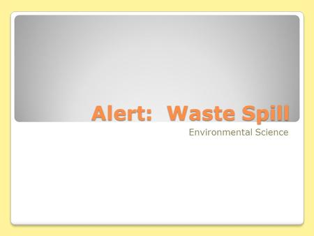 Alert: Waste Spill Environmental Science. Artesian well.