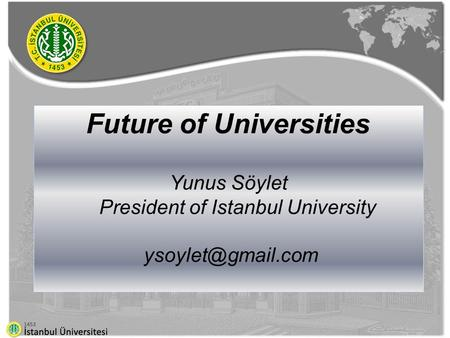 Future of Universities Yunus Söylet President of Istanbul University