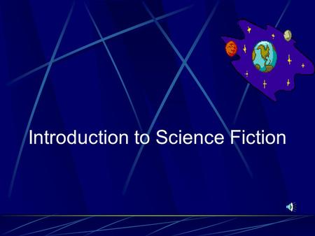 Introduction to Science Fiction What is Science Fiction? Science fiction is a writing style which combines science and fiction. It is constrained by.