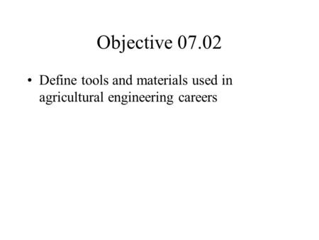 Objective 07.02 Define tools and materials used in agricultural engineering careers.