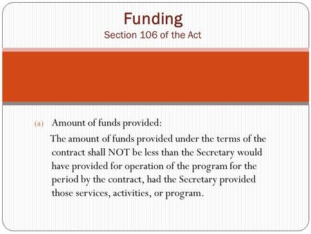 (a) Amount of funds provided: The amount of funds provided under the terms of the contract shall NOT be less than the Secretary would have provided for.