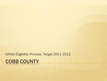 Gifted Eligibility Process Target 2011-2012.  Automatic  System-wide assessment – ITBS, CogAT, Renzullis  All students in grades 1, 3, and 5 are reviewed.