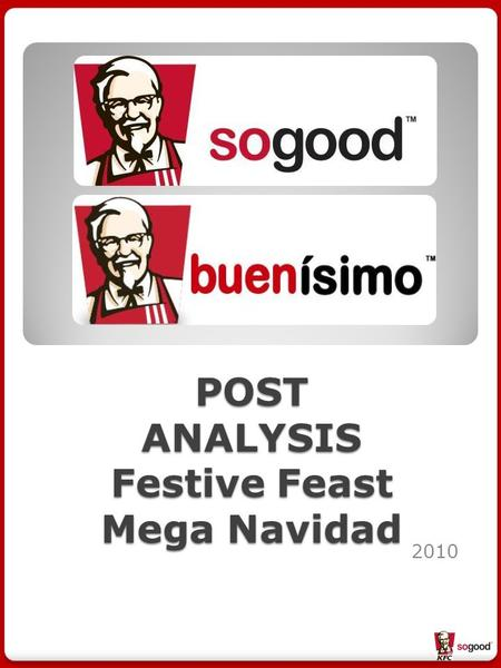 POST ANALYSIS Festive Feast Mega Navidad 2010. Target Core Need BYA drive Occasion Main Channel Competitive Strategy Competitive Strategy COB Family Celebrate.