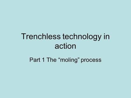 "Trenchless technology in action Part 1 The ""moling"" process."