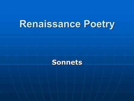 Renaissance Poetry Sonnets. Sonnets Sonnets are fourteen-line lyric poems focusing on a single theme. Sonnets are usually in iambic pentameter (ten syllable.