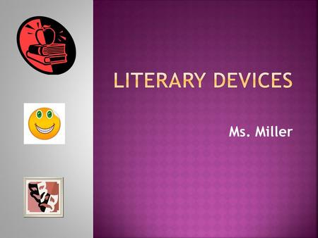 Literary Devices Ms. Miller.