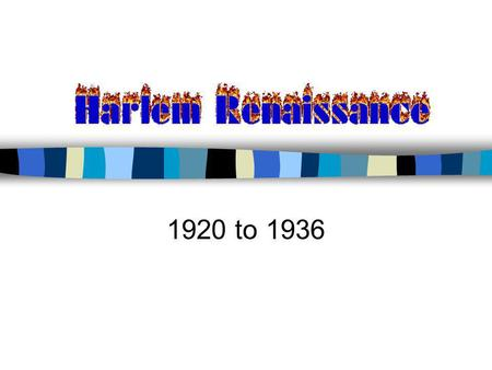 1920 to 1936. Harlem Renaissance Defined Harlem Renaissance (HR) is the name given to the period from the end of World War I and through the middle of.