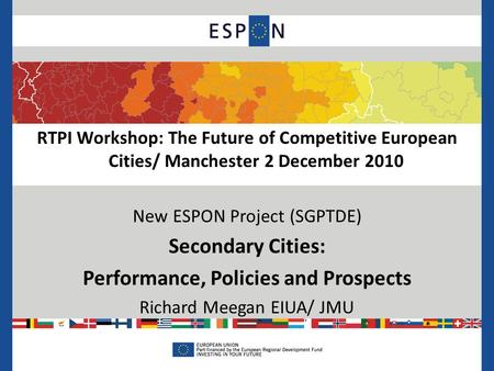 RTPI Workshop: The Future of Competitive European Cities/ Manchester 2 December 2010 New ESPON Project (SGPTDE) Secondary Cities: Performance, Policies.