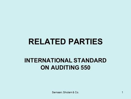 Semaan, Gholam & Co.1 RELATED PARTIES INTERNATIONAL STANDARD ON AUDITING 550.