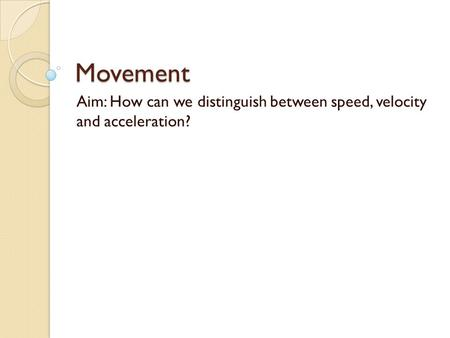 Aim: How can we distinguish between speed, velocity and acceleration?