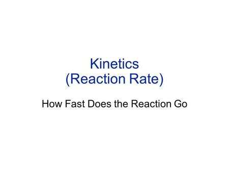 Kinetics (Reaction Rate)