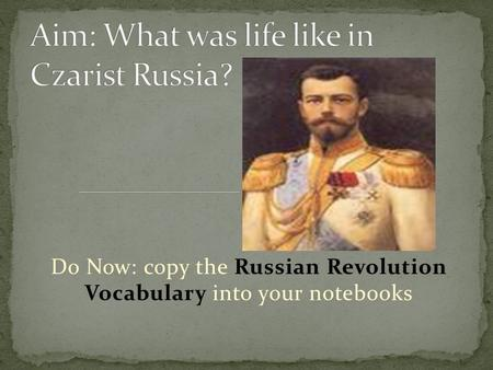 Do Now: copy the Russian Revolution Vocabulary into your notebooks.
