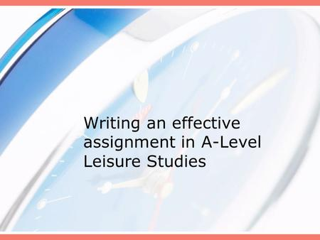 Writing an effective assignment in A-Level Leisure Studies.