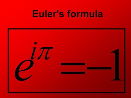 Euler's formula. Leonhard Euler Euler was one of the most popular mathematicians of all time. He made important breakthroughs in fields such as calculus.