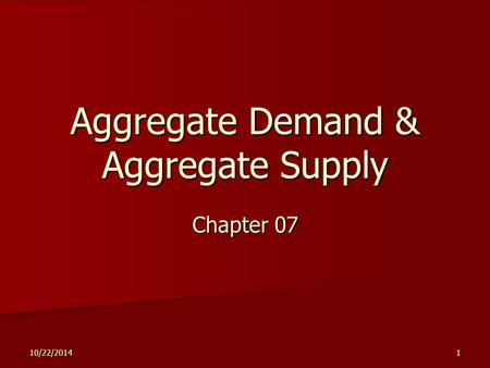 10/22/20141 Aggregate Demand & Aggregate Supply Chapter 07.