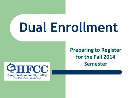 Dual Enrollment Preparing to Register for the Fall 2014 Semester.