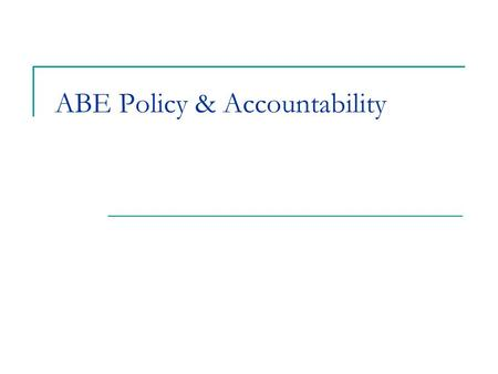 ABE Policy & Accountability. ABE Student Eligibility Adult Basic Education means services or instruction below the postsecondary level for individuals: