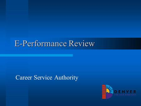 E-Performance Review Career Service Authority. Overview Creating Documents Creating Documents through Cloning Editing Documents Completing PEP/Starting.