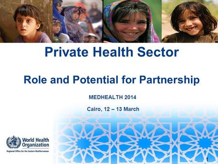 Private Health Sector Role and Potential for Partnership MEDHEALTH 2014 Cairo, 12 – 13 March 1.