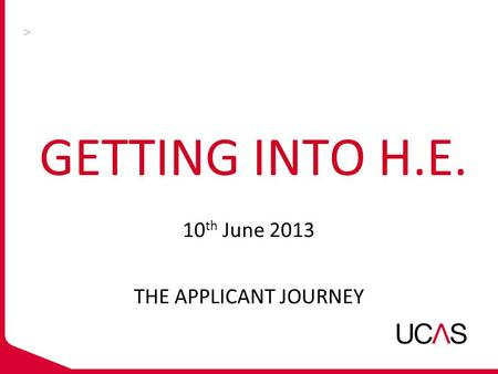 GETTING INTO H.E. 10 th June 2013 THE APPLICANT JOURNEY.