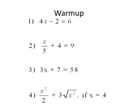 Warmup. 1) Solve. 3x + 2 = 4x - 1 You need to get the variables on one side of the equation. It does not matter which variable you move. Try to move the.