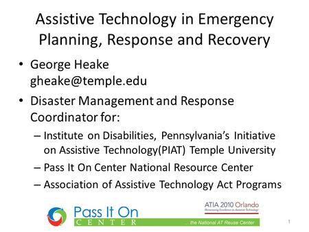 Assistive Technology in Emergency Planning, Response and Recovery George Heake Disaster Management and Response Coordinator for: – Institute.