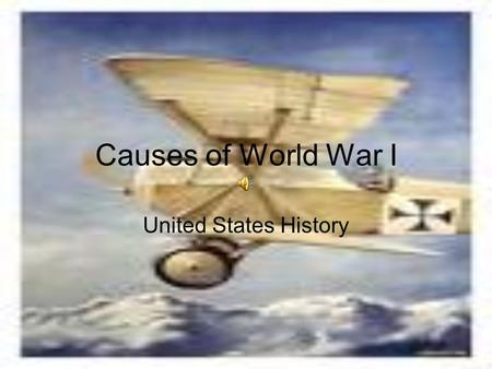 Causes of World War I United States History. 4 Causes Imperialism Nationalism Militarism Alliance System.