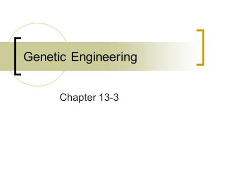 Genetic Engineering Chapter 13-3. Standard 5c 5c: Students know how genetic engineering (biotechnology) is used to produce novel biomedical and agricultural.