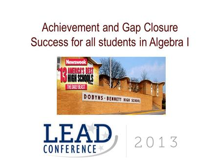 Achievement and Gap Closure Success for all students in Algebra I.
