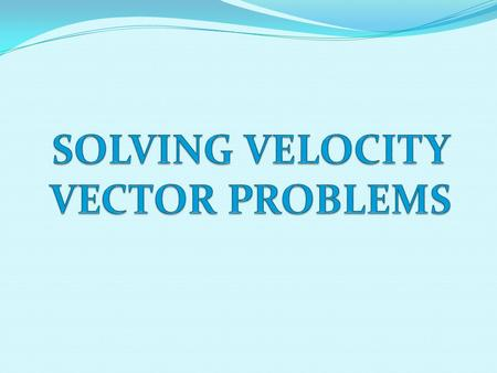 SOLVING VELOCITY VECTOR PROBLEMS