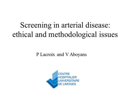 Screening in arterial disease: ethical and methodological issues P Lacroix and V Aboyans.