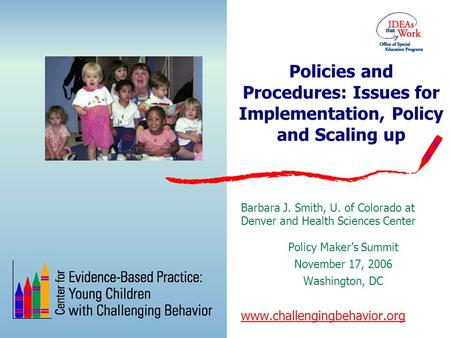 Policies and Procedures: Issues for Implementation, Policy and Scaling up Barbara J. Smith, U. of Colorado at Denver and Health Sciences Center Policy.